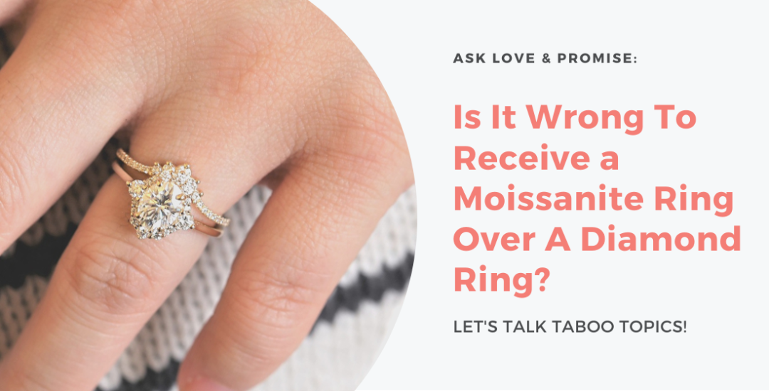 Love & Promise Jewelers explores the answer to this taboo topic: Is It Wrong To Receive a Moissanite Ring Over A Diamond Ring?